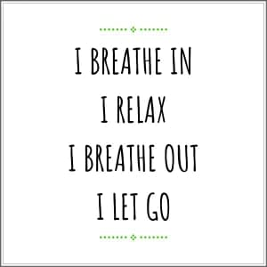 Breathe in Relax Breathe Out Let Go